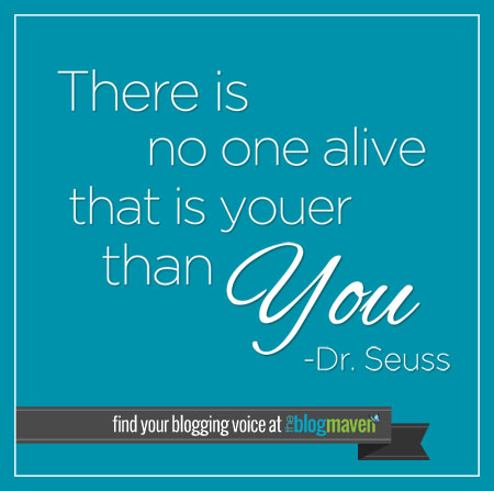 Source: http://www.theblogmaven.com/wp-content/uploads/2012/09/Find-your-blogging-voice-quote.jpg