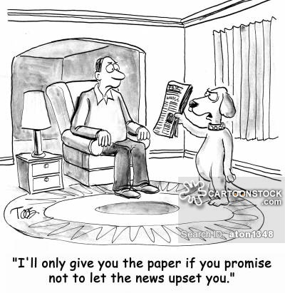 'I'll only give you the paper if you promise not to let the news upset you.'