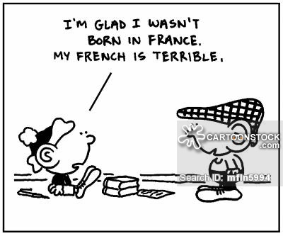 'I'm glad I wasn't born in France. My French is terrible.'