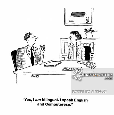 'Yes, I am bilingual. I speak English and Computerese.'