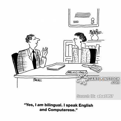 'Yes, I am bilingual. I speak English and Computerese.'