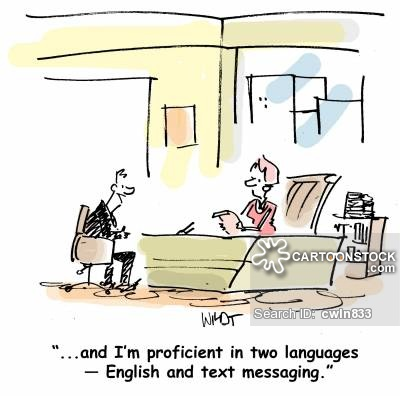 """""""...and I'm proficient in two languages ? English and text messaging."""""""